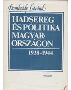Hadsereg és politika Magyarországon 1938-1944 - Dombrády Lóránd
