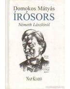 Írósors - Németh Lászlóról - Domokos Mátyás