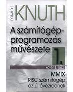 A számítógép-programozás művészete 1/1 - MMIX RISC számítógép az új évezrednek - Donald Ervin Knuth