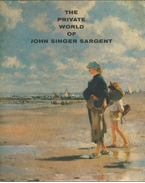 The Private World of John Singer Sargent - Donelson F. Hoopes