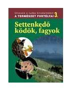Settenkedő ködök, fagyok -A természet fortélyai 3. - Dosztányi Imre (szerk.)