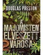 A majomisten elveszett városa - Douglas Preston