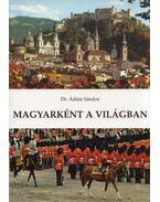 Magyarként a világban (dedikált) - Dr. Ádám Sándor