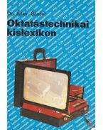 Oktatástechnikai kislexikon - Dr. Ádám Sándor