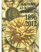 Magyarok az olimpiai játékokon 1896-2012 - Dr. Aján Tamás (főszerk.), Hencsei Pál, Ivanics Tibor, Takács Ferenc