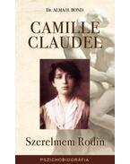 Camille Claudel - Szerelmem Rodin - Dr. Alma H. Bond