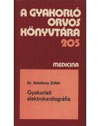 Gyakorlati elektrokardiográfia - Dr. Antalóczy Zoltán