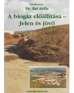A biogáz előállítása - Jelen és jövő - Dr. Bai Attila (szerk.)