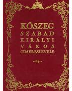 Kőszeg szabad királyi város címereslevele - Dr. Csáky Imre (szerk.)
