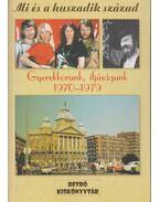 Gyerekkorunk, ifjúságunk 1970-1979 - dr. Csapó Katalin, Kozák József, Nemlaha György