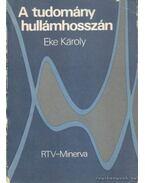A tudomány hulámhosszán - Dr. Eke Károly