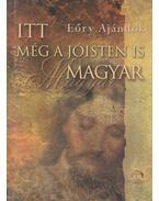 Itt még a Jóisten is magyar - Dr. Eőry Ajándok