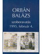 Orbán Balázs szoboravatás 1995. február 4. - Dr. Ferenczy Ferenc (szerk.), Hermann Gusztáv Mihály, Lőrinczy György, Zepeczaner Jenő
