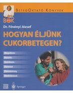 Hogyan éljünk cukorbetegen? - Dr. Fövényi József