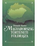 Magyarország történeti földrajza - Dr. Frisnyák Sándor