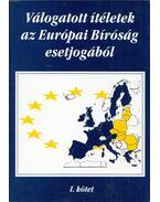 Válogatott ítéletek az Európai Bíróság esetjogából I. - Dr. Gátos György, Király Miklós, Dr. Tóth Tihamér