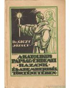 A katolikus papság érdemei hazánk és az emberiség történetében - Dr. Giczy József