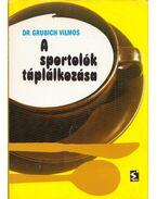 A sportolók táplálkozása - Dr. Grubich Vilmos