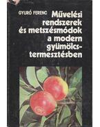 Művelési rendszerek és metszésmódok a modern gyümölcstermesztésben - dr. Gyuró Ferenc