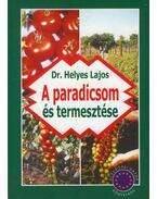 A paradicsomés termesztése - Dr. Helyes Lajos