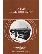 125 éves az Alföldi Vasút - Dr. Horváth Ferenc