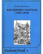 Kecskemét vasútjai (1845-1919) - Dr. Horváth Ferenc