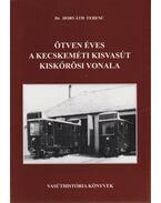 Ötven éves a kecskeméti kisvasút kiskőrösi vonala (1952-2002) - Dr. Horváth Ferenc