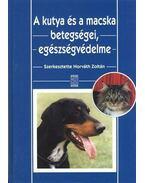 A kutyaés a macska betegségei, egészségvédelme - Dr. Horváth Zoltán