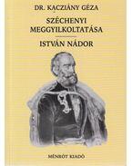 Széchenyi meggyilkoltatása / István nádor - Dr. Kacziány Géza