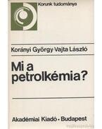 Mi a petrolkémia? - Dr. Korányi György, Vajta László