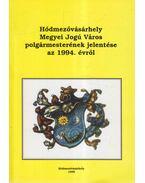 Hódmezővásárhely megyei jogú város polgármesterének jelentése az 1994. évről - Dr. Kruzslicz István Gábor, Kovács István, Szigeti János