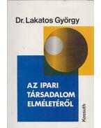 Az ipari társadalom elméletéről - Dr. Lakatos György