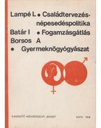 Családtervezés - népesedéspolitika / Fogamzásgátlás / Gyermeknőgyógyászat - Dr. Lampé László, Dr. Batár István, Dr. Borsos Antal