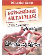 Egészségre ártalmas! avagy cenzúrázott egészség Magyarországon (dedikált) - Dr. Lenkei Gábor