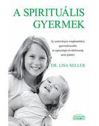 A spirituális gyermek - Dr Lisa Miller