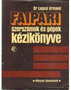 Faipari szerszámok és gépek kézikönyve - Dr. Lugosi Armand
