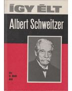 Így élt Albert Schweitzer - Dr. Marék Antal