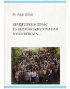Semmelweis Ignác és Kézmárszky Tivadar nyomdokain... (dedikált) - Dr. Papp Zoltán