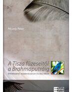 A Tisza füzeseitől a Brahmaputráig - Dr. Péczely Péter