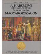 A Habsburg uralkodók kora és pénzverése Magyarországon 1526-1918 - Dr. Sára János