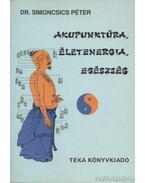 Akupunktúra, életenergia, egészség - Dr. Simoncsics Péter