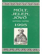 Múlt, Jelen, Jövő Baptista naptár 1995. - Dr. Somogyi Barnabás (szerk.)