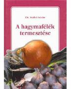 A hagymafélék termesztése - Dr. Szabó István
