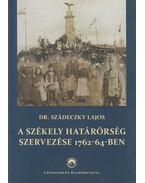 A székely határőrség szervezése 1762-64-ben (reprint) - Dr. Szádeczky Lajos