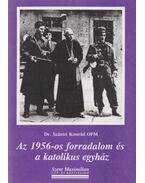 Az 1956-os forradalom és a katolikus egyház - Dr. Szántó Konrád