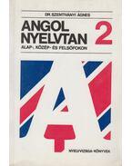 Angol nyelvtan alap-, közép- és felsőfokon 2 - Dr. Szentiványi Ágnes