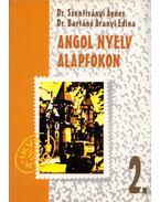 Angol nyelv alapfokon 2. - Dr. Szentiványi Ágnes, Dr. Bartáné Aranyi Edina