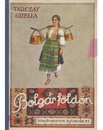 Bolgár földön - Dr. Tarczay Gizella