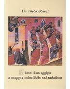 A katolikus egyház a magyar művelődés századaiban - Dr. Török József