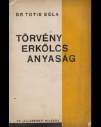 Törvény, erkölcs, anyaság. - Dr. Totis Béla